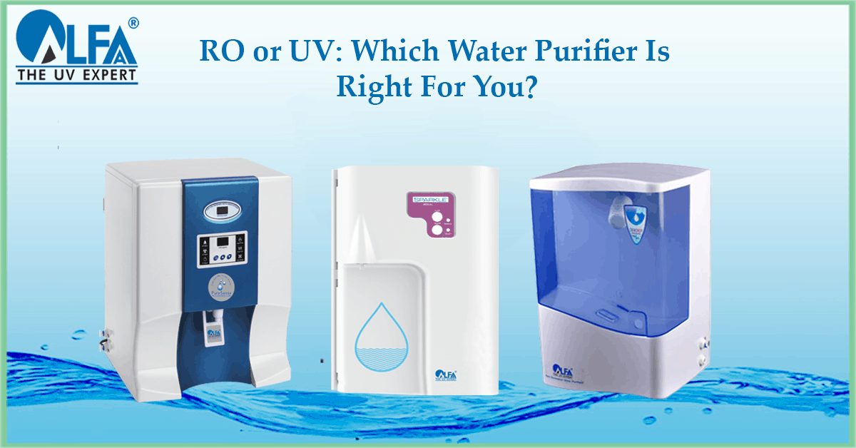 RO or UV: Which Water Purifier Is Right For You?