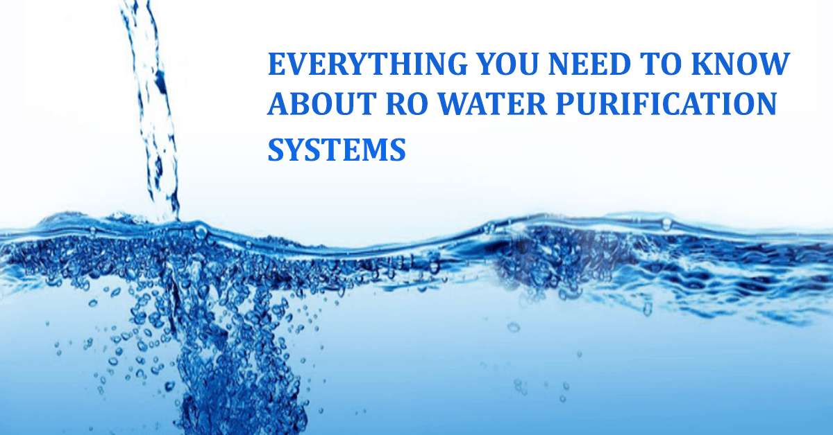 EVERYTHING YOU NEED TO KNOW ABOUT RO WATER PURIFICATION SYSTEMS