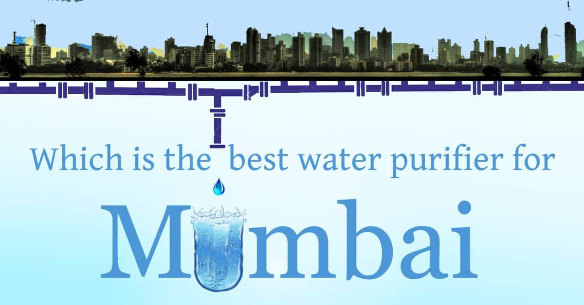 To understand which is the best water purifier for Mumbai, check out these 4 need
